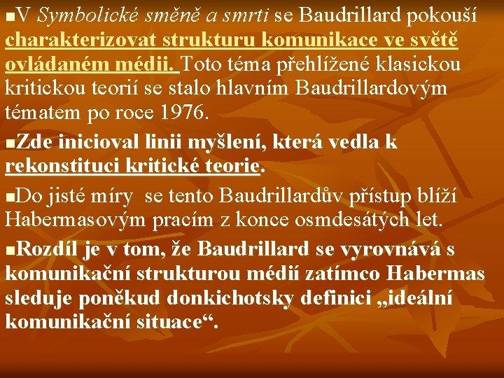 V Symbolické směně a smrti se Baudrillard pokouší charakterizovat strukturu komunikace ve světě ovládaném