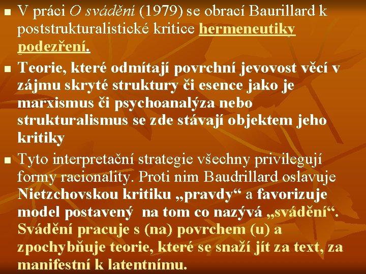 n n n V práci O svádění (1979) se obrací Baurillard k poststrukturalistické kritice