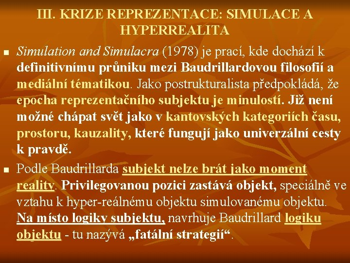 n n III. KRIZE REPREZENTACE: SIMULACE A HYPERREALITA Simulation and Simulacra (1978) je prací,