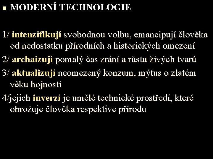 n MODERNÍ TECHNOLOGIE 1/ intenzifikují svobodnou volbu, emancipují člověka 1/ od nedostatku přírodních a