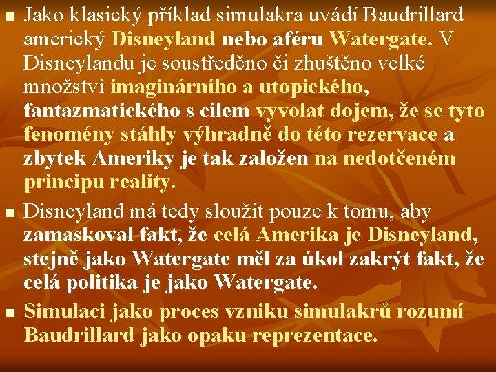 n n n Jako klasický příklad simulakra uvádí Baudrillard americký Disneyland nebo aféru Watergate.