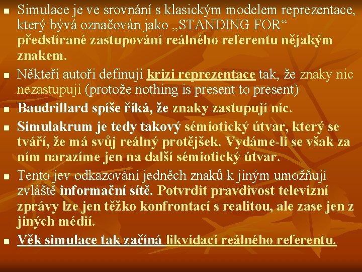 n n n Simulace je ve srovnání s klasickým modelem reprezentace, který bývá označován