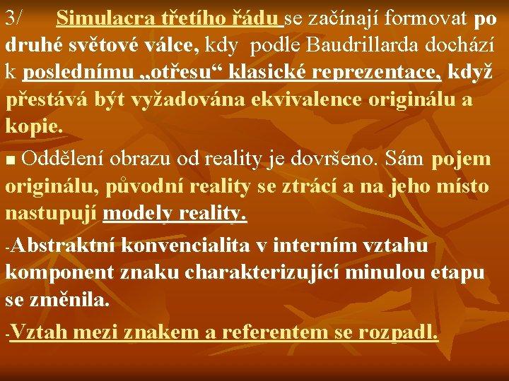 3/ Simulacra třetího řádu se začínají formovat po druhé světové válce, kdy podle Baudrillarda