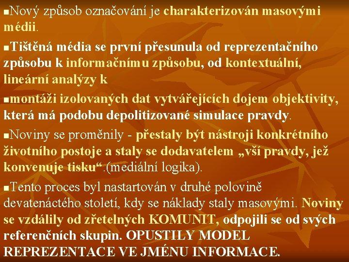 Nový způsob označování je charakterizován masovými médii. n. Tištěná média se první přesunula od