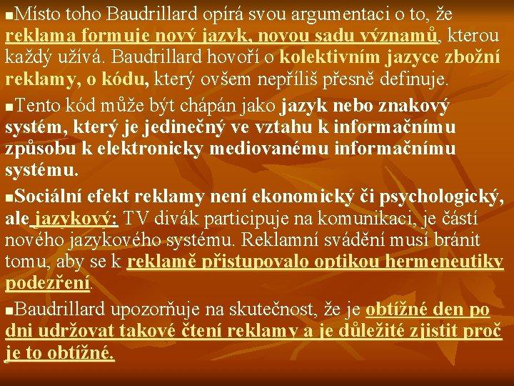 Místo toho Baudrillard opírá svou argumentaci o to, že reklama formuje nový jazyk, novou