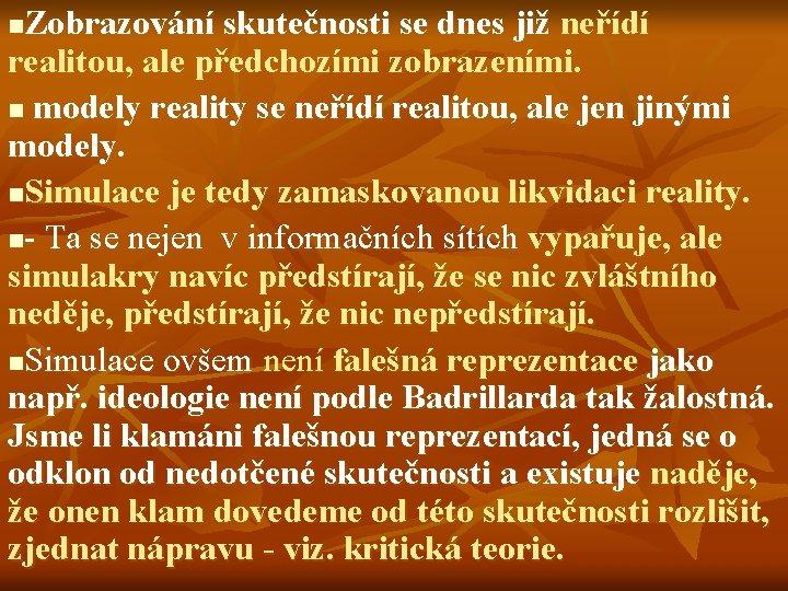 Zobrazování skutečnosti se dnes již neřídí realitou, ale předchozími zobrazeními. n modely reality se
