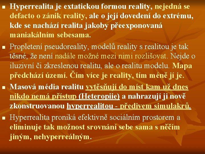 n n Hyperrealita je extatickou formou reality, nejedná se defacto o zánik reality, ale