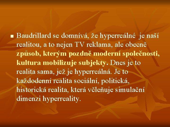 n Baudrillard se domnívá, že hyperreálné je naší realitou, a to nejen TV reklama,