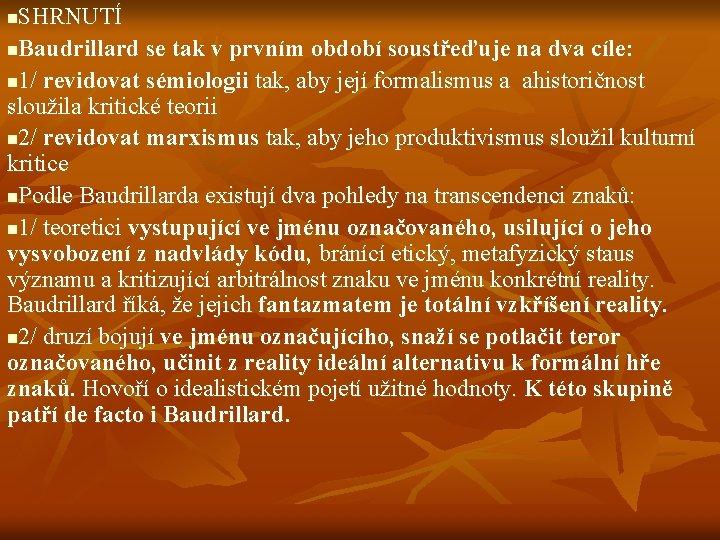 SHRNUTÍ n. Baudrillard se tak v prvním období soustřeďuje na dva cíle: n 1/