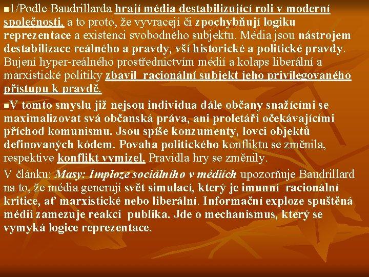 1/Podle Baudrillarda hrají média destabilizující roli v moderní společnosti, a to proto, že vyvracejí
