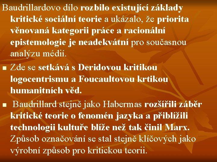 Baudrillardovo dílo rozbilo existující základy kritické sociální teorie a ukázalo, že priorita věnovaná kategorii