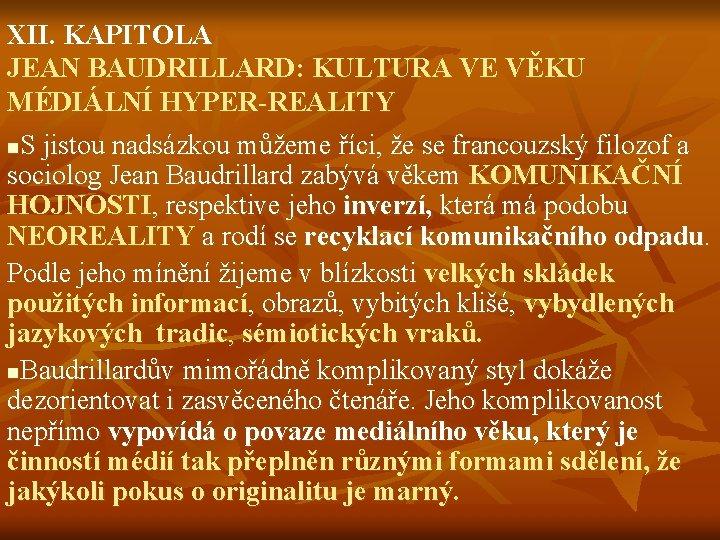XII. KAPITOLA JEAN BAUDRILLARD: KULTURA VE VĚKU MÉDIÁLNÍ HYPER-REALITY S jistou nadsázkou můžeme říci,