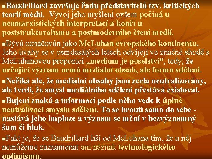 Baudrillard završuje řadu představitelů tzv. kritických teorií médií. Vývoj jeho myšlení ovšem počíná u
