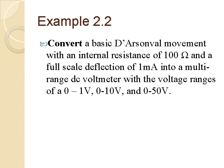 Example 2. 2 Convert a basic D'Arsonval movement with an internal resistance of 100