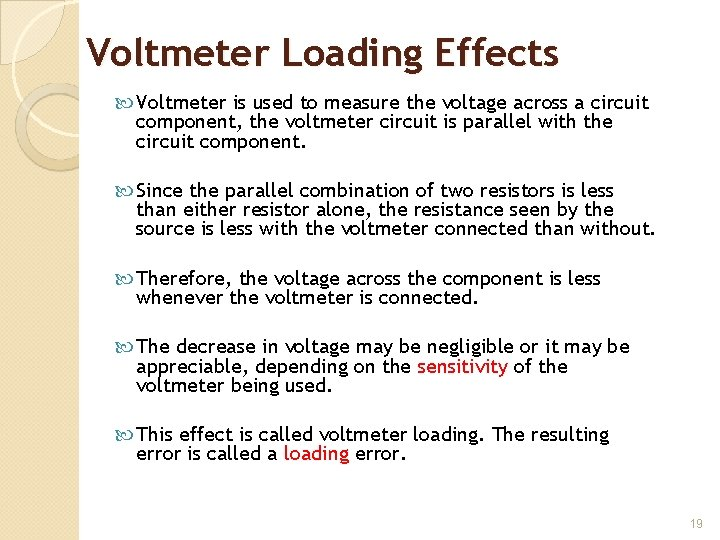 Voltmeter Loading Effects Voltmeter is used to measure the voltage across a circuit component,