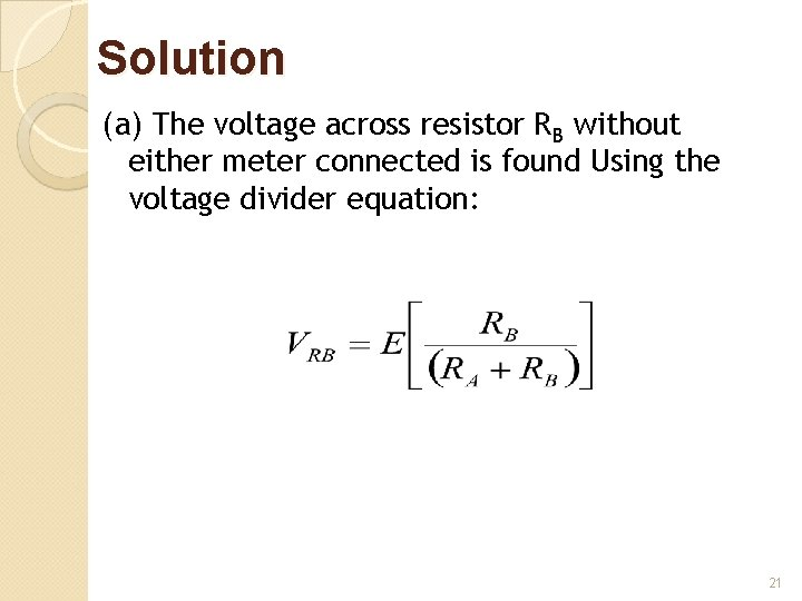 Solution (a) The voltage across resistor RB without either meter connected is found Using