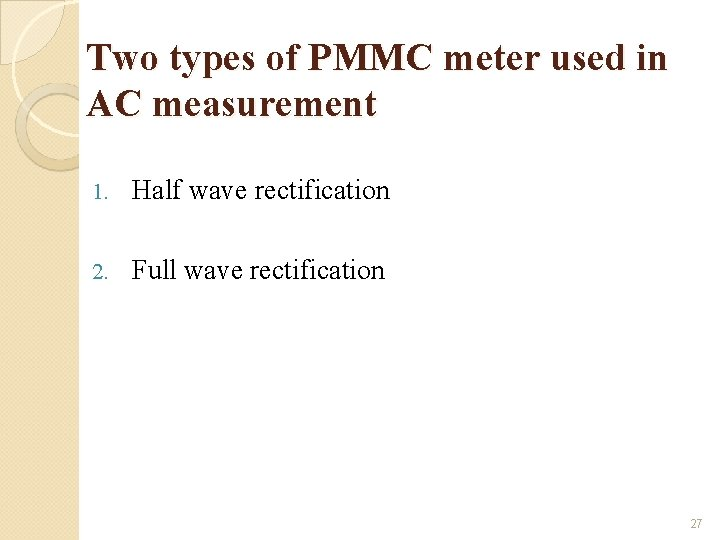 Two types of PMMC meter used in AC measurement 1. Half wave rectification 2.