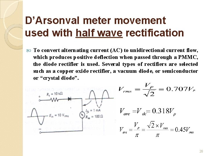D'Arsonval meter movement used with half wave rectification To convert alternating current (AC) to