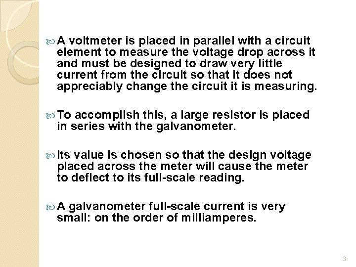 A voltmeter is placed in parallel with a circuit element to measure the