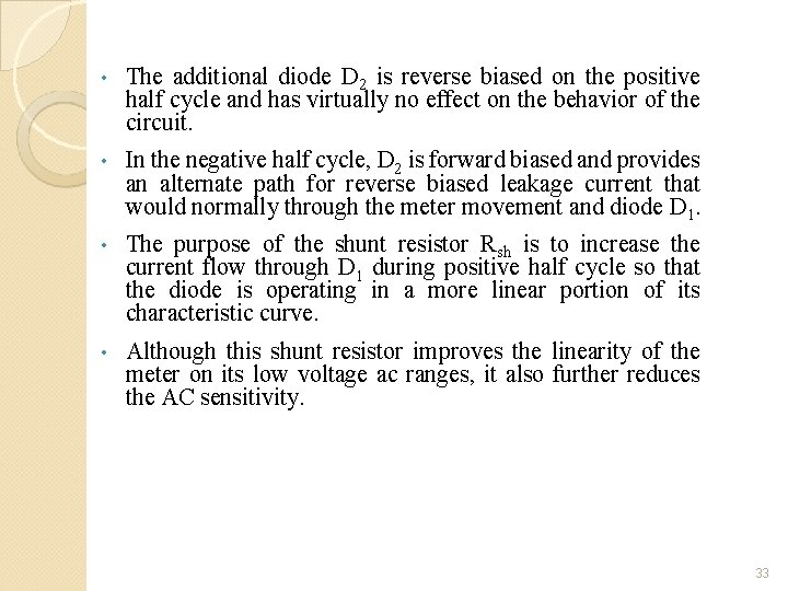 • The additional diode D 2 is reverse biased on the positive half