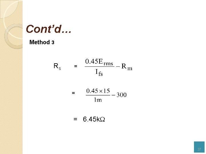Cont'd… Method 3 Rs = = = 6. 45 k 37