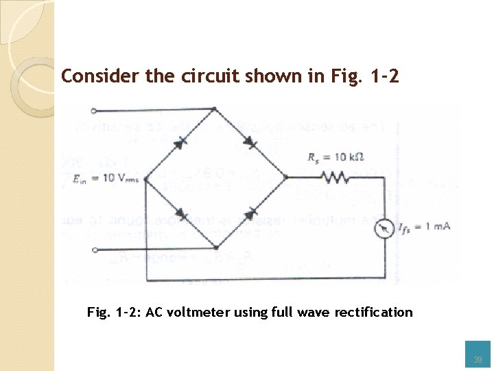 Consider the circuit shown in Fig. 1 -2: AC voltmeter using full wave rectification