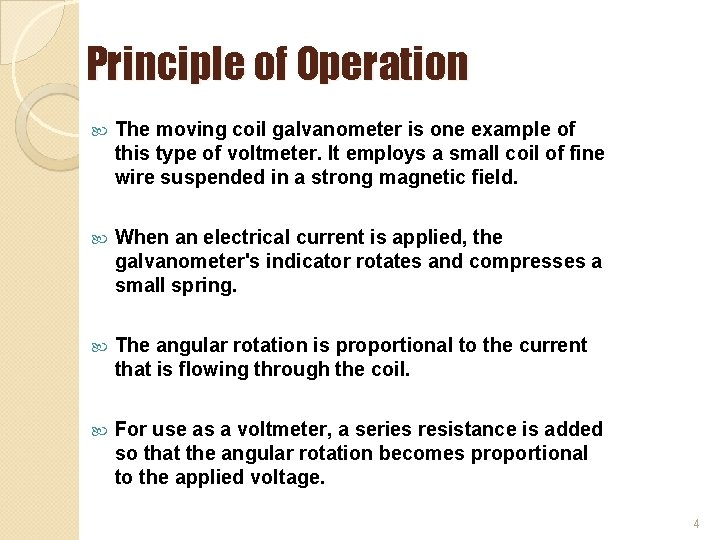 Principle of Operation The moving coil galvanometer is one example of this type of