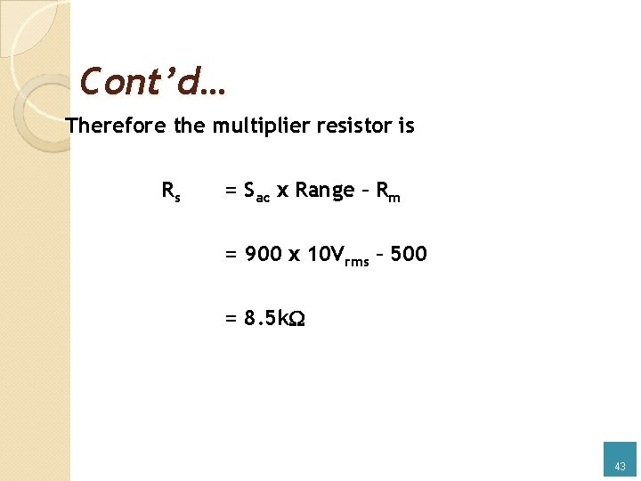 Cont'd… Therefore the multiplier resistor is Rs = Sac x Range – Rm =