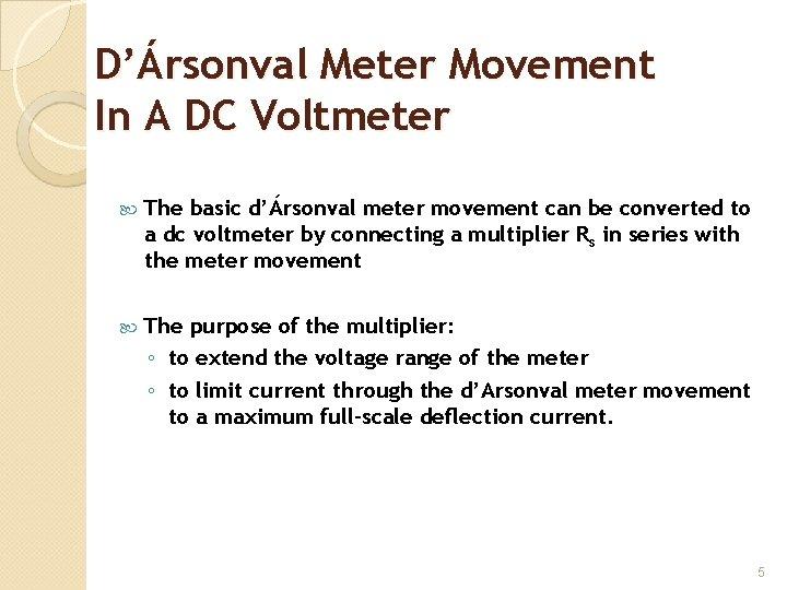 D'Ársonval Meter Movement In A DC Voltmeter The basic d'Ársonval meter movement can be
