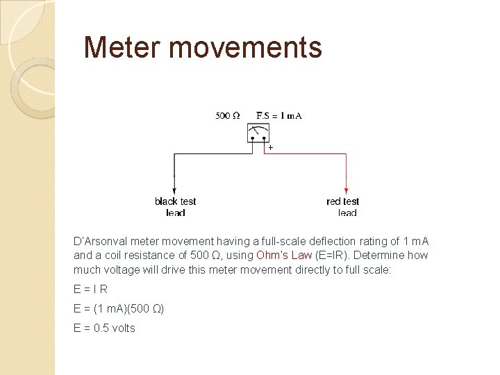 Meter movements D'Arsonval meter movement having a full-scale deflection rating of 1 m. A