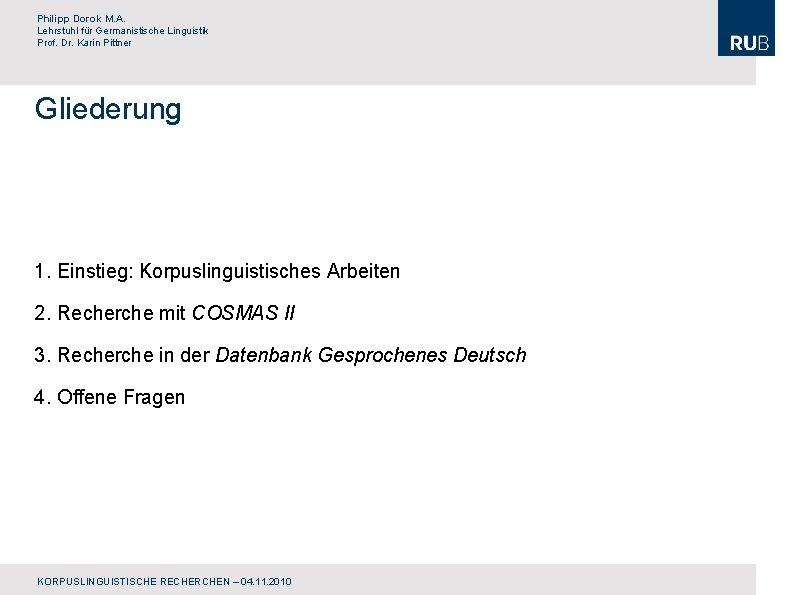 Philipp Dorok M. A. Lehrstuhl für Germanistische Linguistik Prof. Dr. Karin Pittner Gliederung 1.