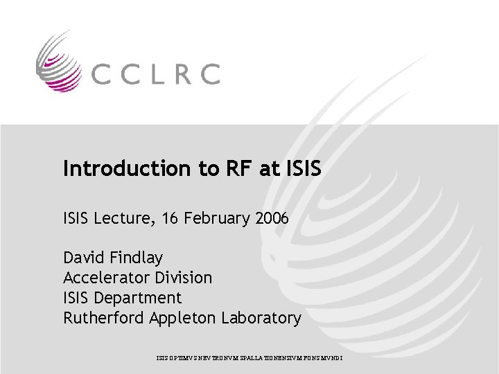 Introduction to RF at ISIS Lecture, 16 February 2006 David Findlay Accelerator Division ISIS