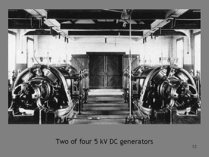 Two of four 5 k. V DC generators 12