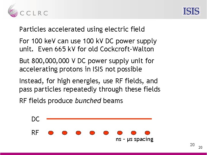 Particles accelerated using electric field For 100 ke. V can use 100 k. V