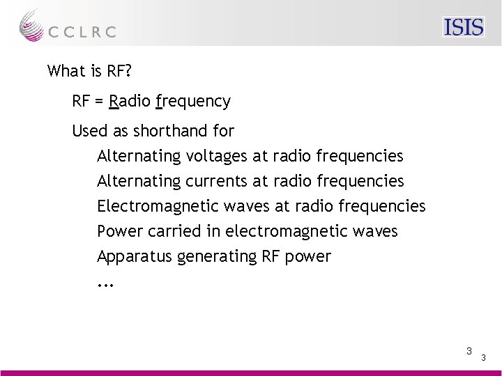 What is RF? RF = Radio frequency Used as shorthand for Alternating voltages at