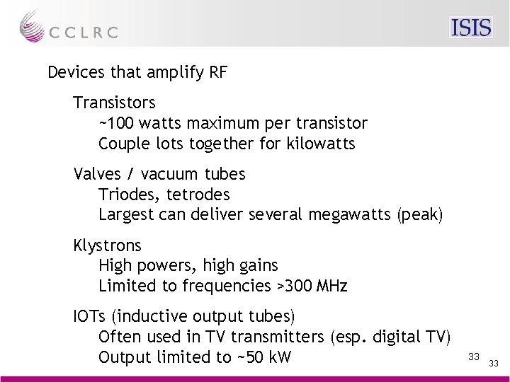 Devices that amplify RF Transistors ~100 watts maximum per transistor Couple lots together for