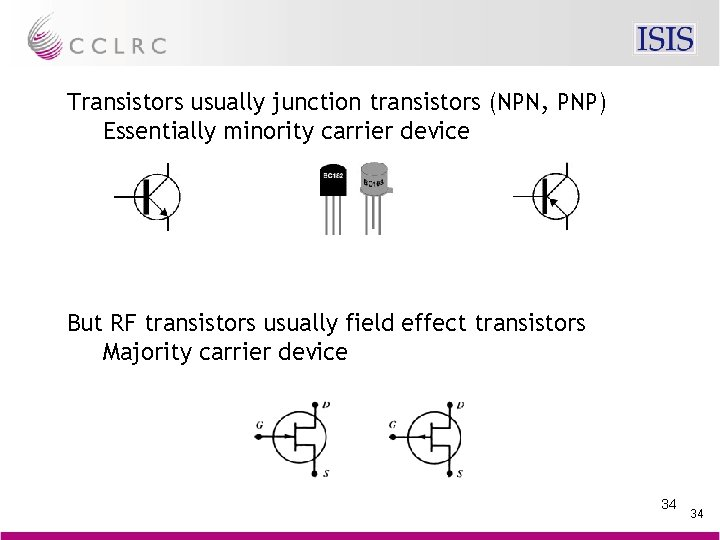 Transistors usually junction transistors (NPN, PNP) Essentially minority carrier device But RF transistors usually