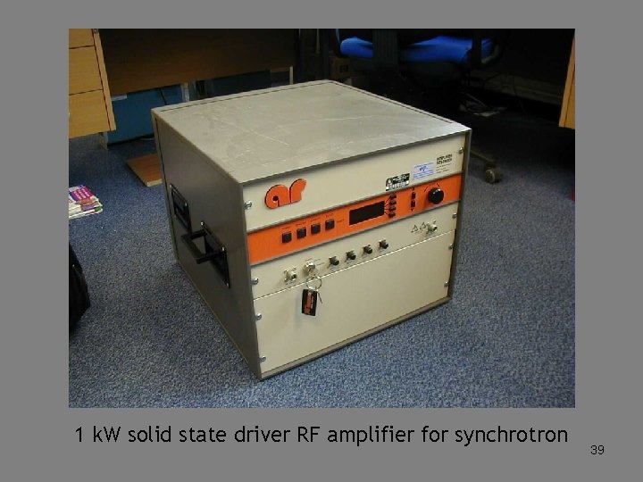 1 k. W solid state driver RF amplifier for synchrotron 39