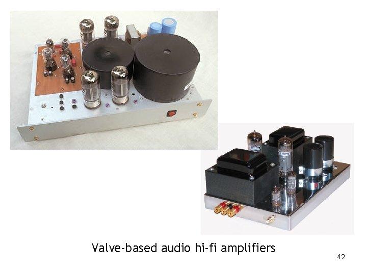 Valve-based audio hi-fi amplifiers 42