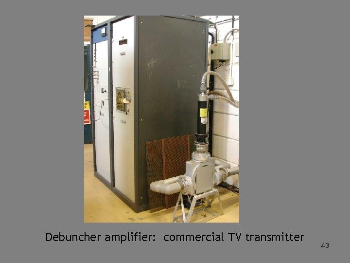 Debuncher amplifier: commercial TV transmitter 43