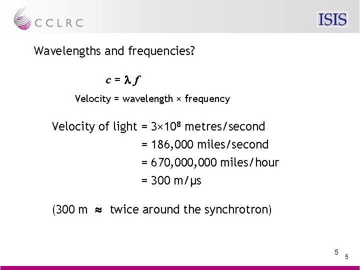 Wavelengths and frequencies? c=lf Velocity = wavelength × frequency Velocity of light = 3×