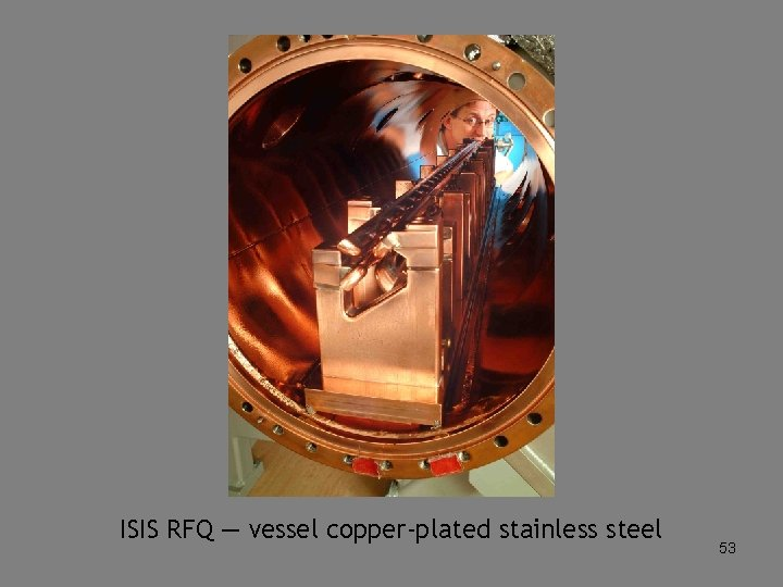 ISIS RFQ — vessel copper-plated stainless steel 53