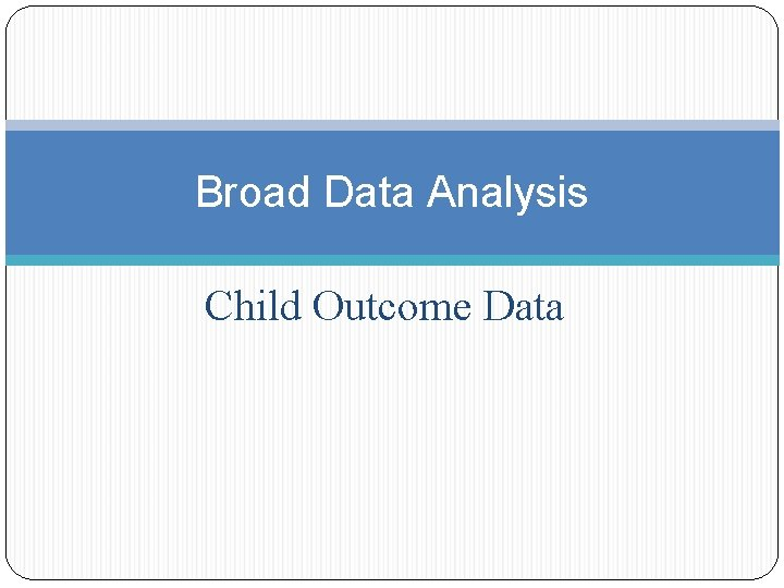 Broad Data Analysis Child Outcome Data