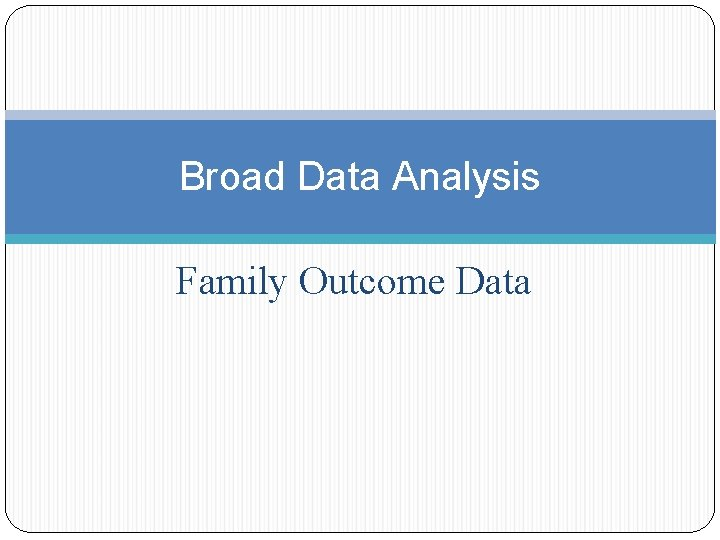 Broad Data Analysis Family Outcome Data