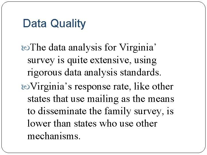Data Quality The data analysis for Virginia' survey is quite extensive, using rigorous data