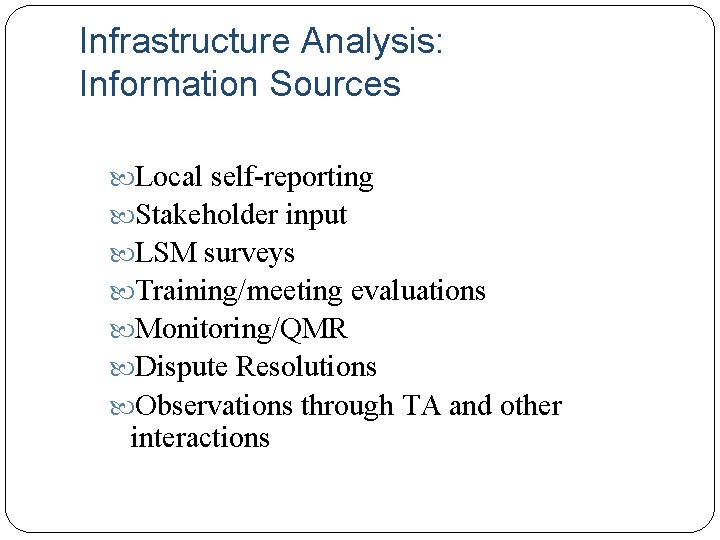 Infrastructure Analysis: Information Sources Local self-reporting Stakeholder input LSM surveys Training/meeting evaluations Monitoring/QMR Dispute