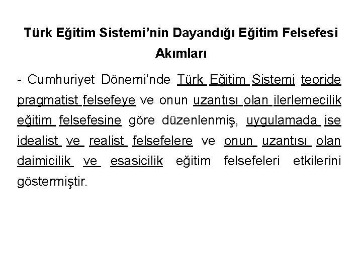 Türk Eğitim Sistemi'nin Dayandığı Eğitim Felsefesi Akımları - Cumhuriyet Dönemi'nde Türk Eğitim Sistemi teoride