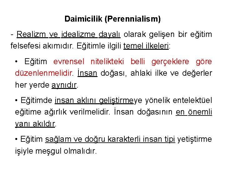 Daimicilik (Perennialism) - Realizm ve idealizme dayalı olarak gelişen bir eğitim felsefesi akımıdır. Eğitimle