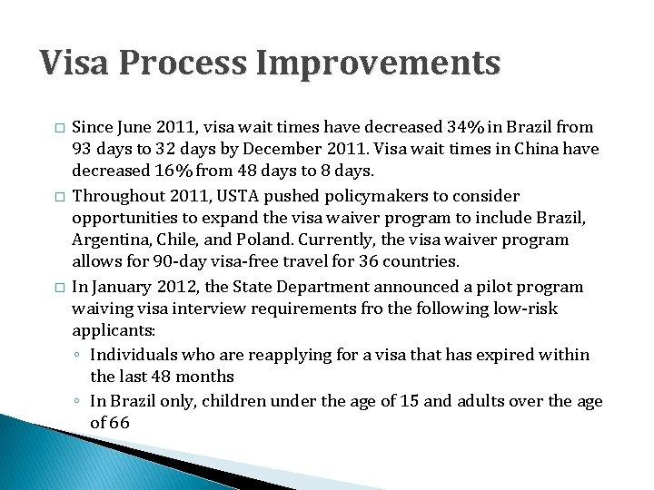 Visa Process Improvements � � � Since June 2011, visa wait times have decreased