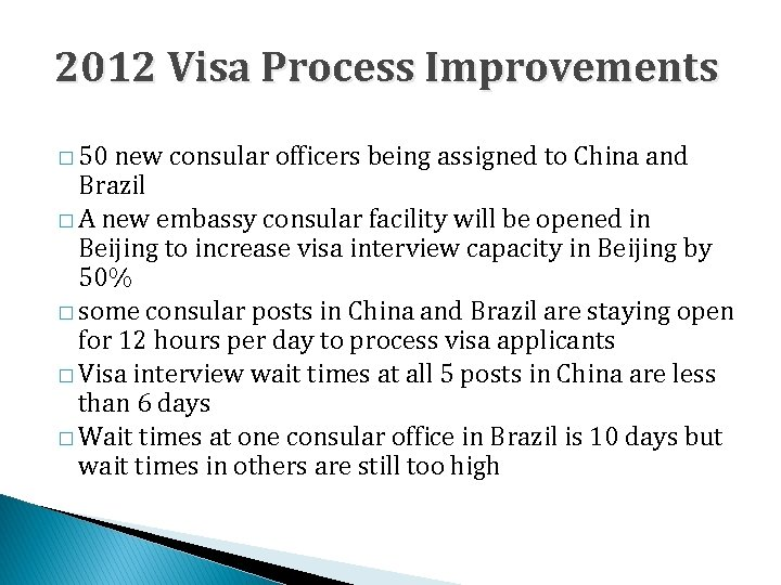 2012 Visa Process Improvements � 50 new consular officers being assigned to China and